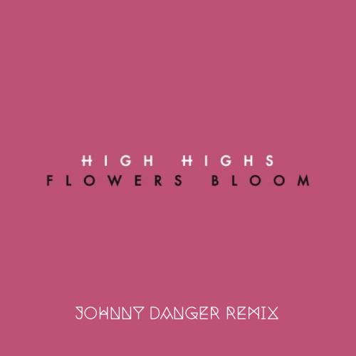 High Highs - Flowers Bloom (Johnny Danger Remix)