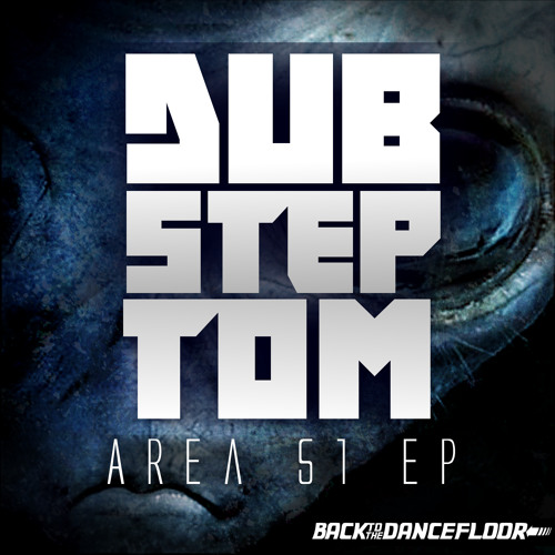 Dubstep Tom - Area 51 [Back to the Dance Floor Recordings]