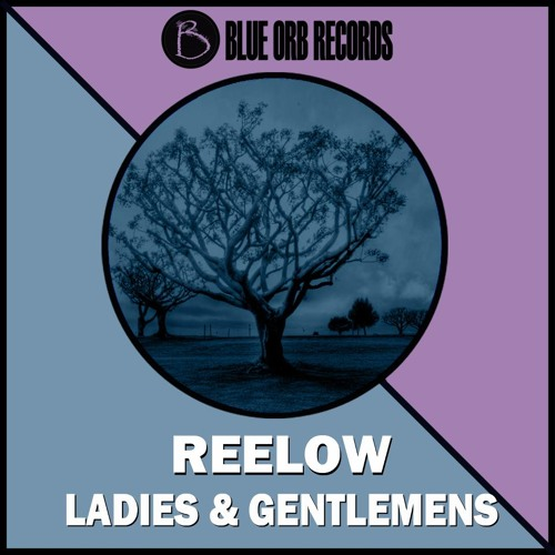 Reelow - Ladies & Gentlemens (Original Mix) Soundcloud Teaser [Blue Orb Rec.]