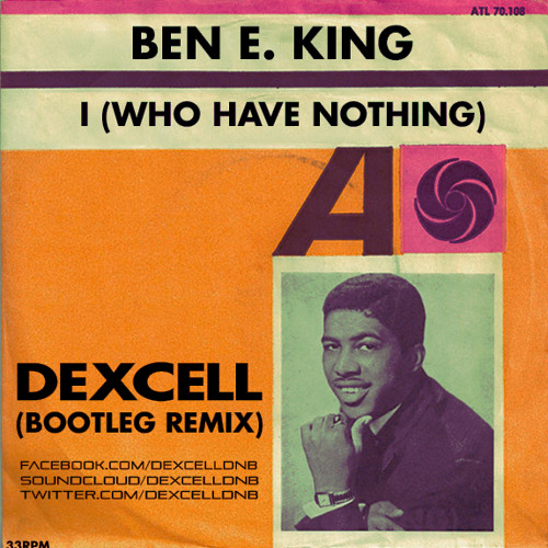 Ben E. King - I Who Have Nothing (Dexcell Bootleg) FREE!!!
