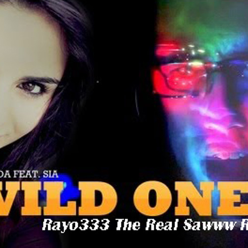 Flo Rida - Wild Ones Feat. Sia ( Rayo333 The Real Sawww Remix ) Free DL Available