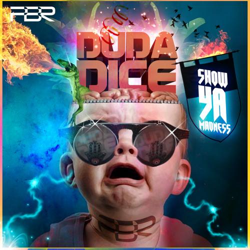 Duda Dice - Show ya madness - PBR RECORDINGS - Lowq