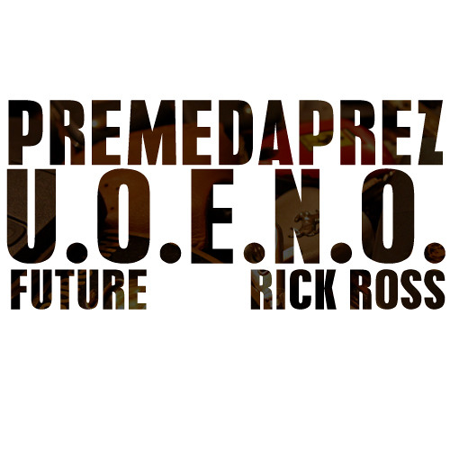 PremeDaPrez - UOENO (Freestyle) ft Future & Rick Ross