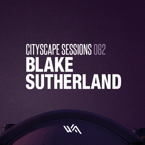 Cityscape Sessions 082: Blake Sutherland