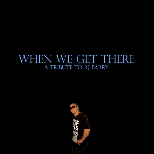 When we get there (A tribute to RJ Barry) ft. Her Favorite Flavor