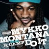 Mykko Montana DO IT FEAT Kcamp Prdby Kritical  NEW SINGLE