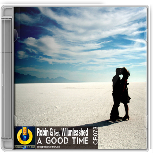 Robin G Ft. Wilunleashed - A Good Time (Original Mix) |OUT NOW! on CongaRecords|
