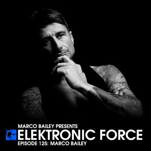 Elektronic Force Podcast 125 with Marco Bailey
