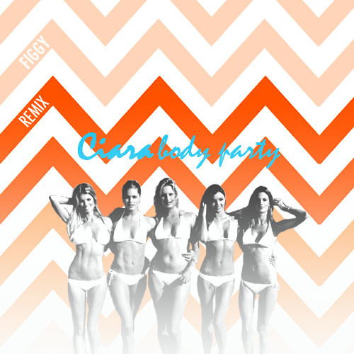 Ciara - Body Party (Figgy Remix)