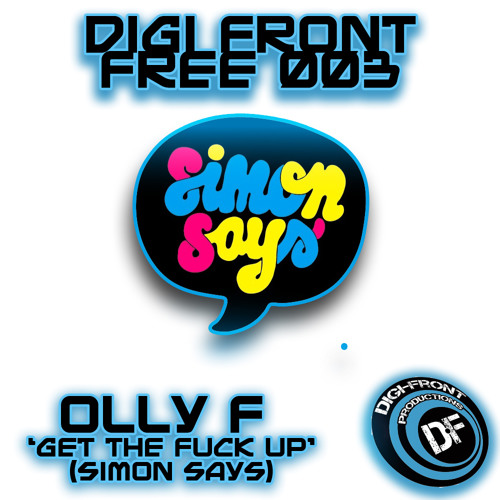 DFPFREE03 - Olly F - Get The Fuck Up! (Simon Says)*** FREE DOWNLOAD FOR 500 FOLLOWERS!***