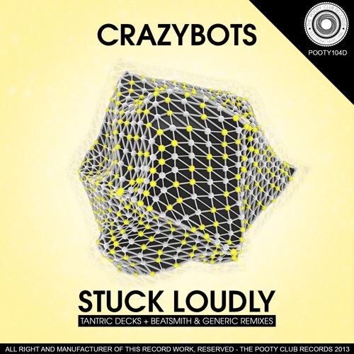 Crazybots - Stuck Loudly (Beatsmith & Generic Remix)