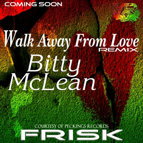 Bitty Mclean - Walk Away From Love (Frisk Remix) (RIQ / Yardrock - RIQYR0015) LINK TO BUY now added