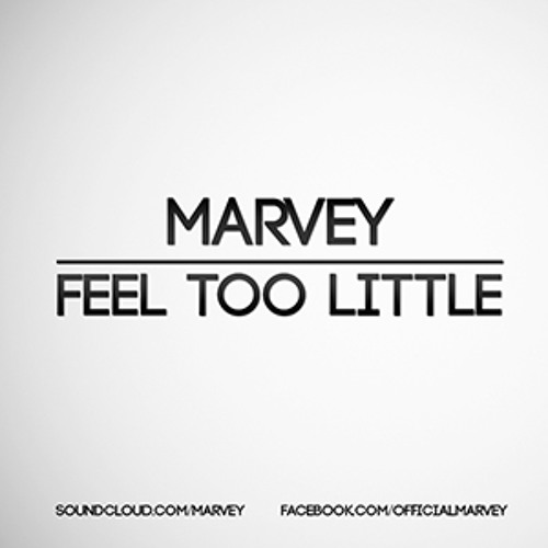 Marvey - Feel Too Little [FREE DOWNLOAD]