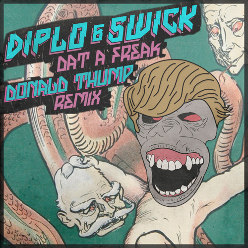 Diplo & Swick - Dat A Freak (Donald Thump Remix)