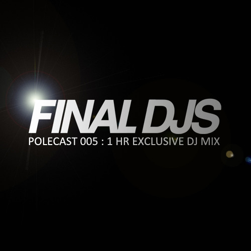 POLECAST 005 - Mixed by the FINAL DJs - *FREE DOWNLOAD*