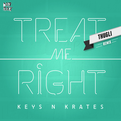 Keys N Krates - Treat Me Right (THUGLI Remix)