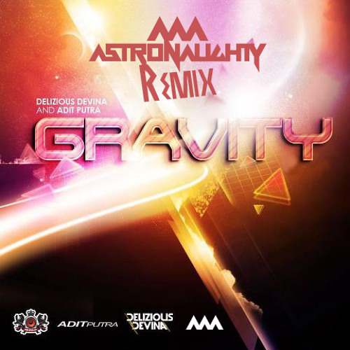 Delizious Devina & Adit Putra - Gravity ( Akira As Astronaughty Remix ) OUT NOW ON ITUNES