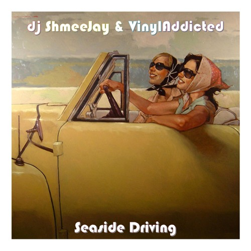 dj ShmeeJay & VinylAddicted present ~ Seaside Driving ~
