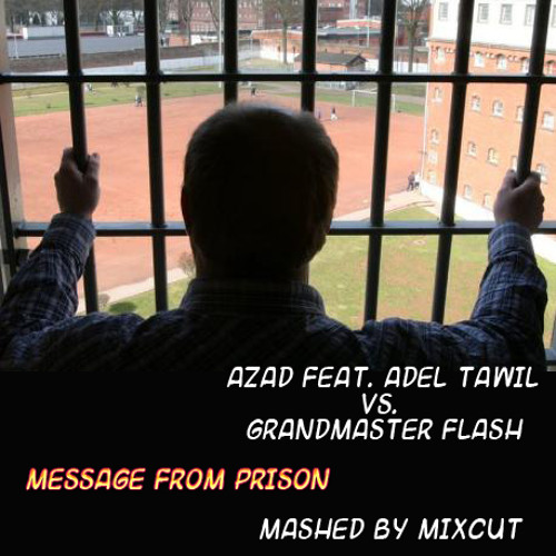 Azad feat. Adel Tawil vs. Grandmaster Flash - Message from Prison (Mashed by Mixcut)