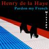 Henry de la Haye - Pardon My French Pt 1