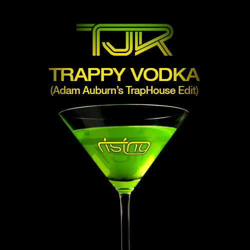 TJR - Trappy Vodka (Adam Auburn's TrapHouse Edit) ** Supported by TJR
