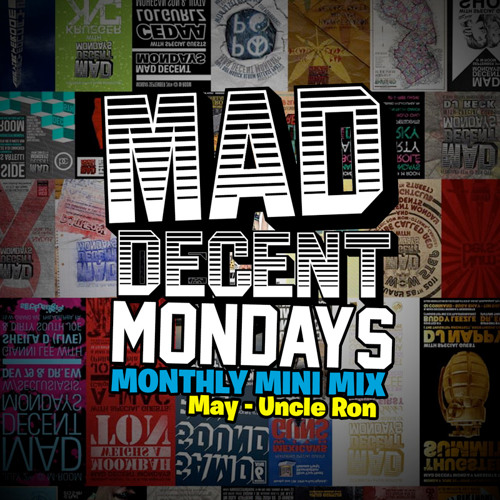 Mad Decent Mondays Monthly Mini Mix (May) - Mixed by Uncle Ron