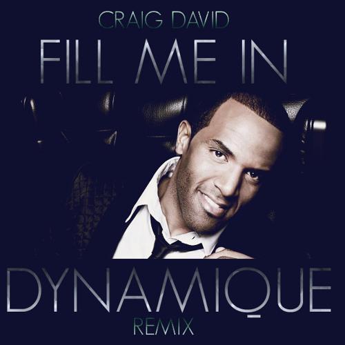 Craig David - Fill Me In (Dynamique Remix)