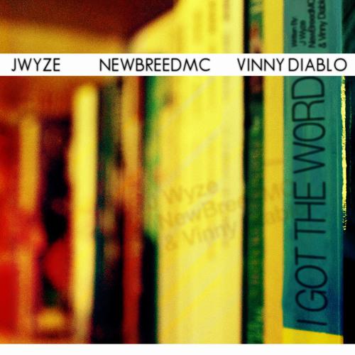 I Got the Word (Like a Dollar) - J Wyze ~ NewBreedMC ~ Vinny Diablo
