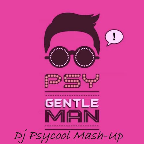 PSY - Gentelman [Dj PSYCOOL Mash-Up]
