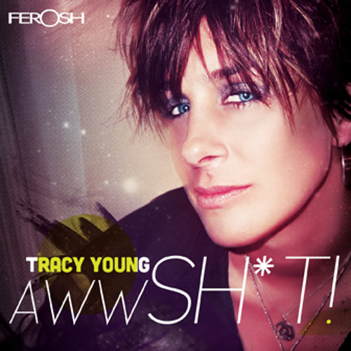 Tracy Young -Aww SH!T-Original (clip)--OUT MARCH 5TH