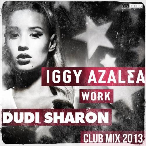 Iggy Azalea - Work (dudi sharon club mix) 2013