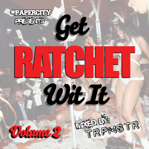 GET RATCHET WIT IT VOL. 2 (MIXTAPE) (DOWNLOAD LINK IN DESCRIPTION)