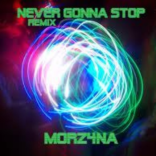 Never Gonna Stop Remix - Morz4na ~Free Download~