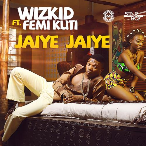Wizkid ft Femi Kuti –  Jaiye Jaiye