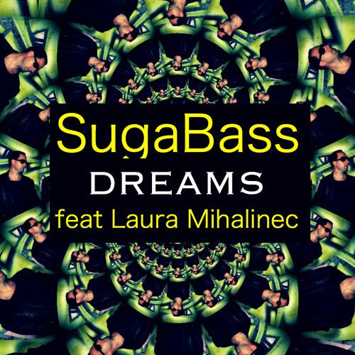 SugaBass feat Laura Mihalinec - Dreams (Original Mix)