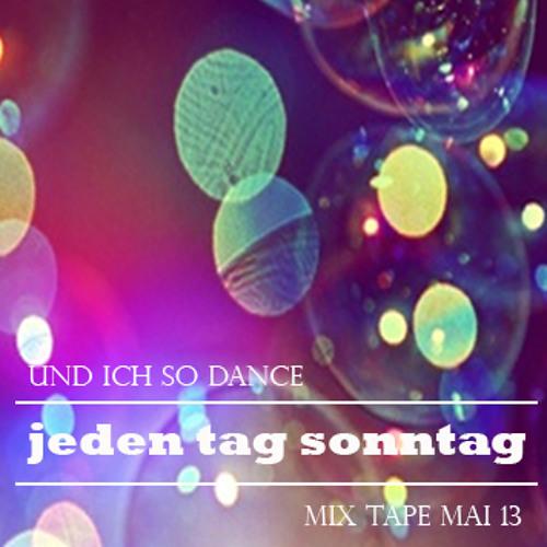 Jeden Tag Sonntag - Und ich so Dance (Mixtape Mai 13)