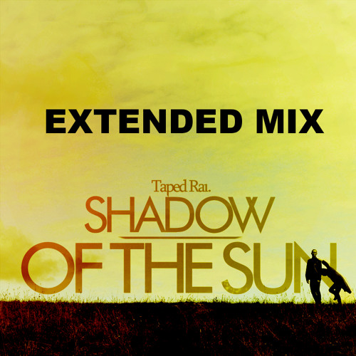 Shadow of the Sun (Extended Mix) - Taped Rai