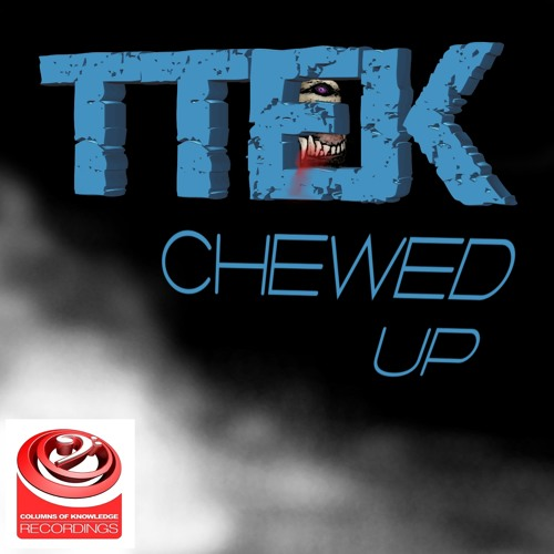 TTEK - Chewed Up - Out now on Columns of Knowledge Records