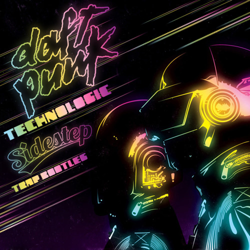 Daft Punk - Technologic (Sidestep Trap Bootleg)