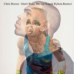 Chris Brown - Don't Wake Me Up (Lucek Rybcia Remix)