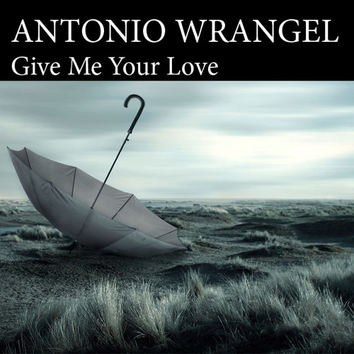 Antonio Wrangel - Give Me Your Love