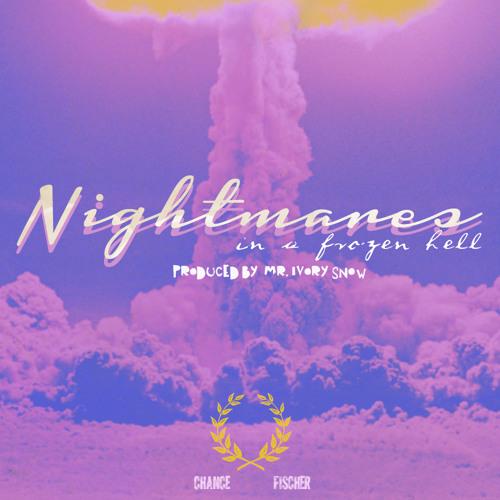 Chance Fischer - Nightmares In A Frozen Hell (prod. Mr. Ivory Snow)
