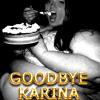 Goodbye Karina