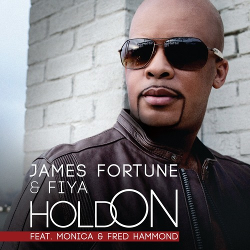 Baixar James Fortune & FIYA - Hold On (feat. Monica & Fred Hammond)