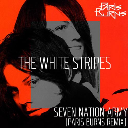 The White Stripes - Seven Nation Army (Paris Burns Remix)