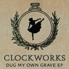 Clockworks -  Dug My Own Grave