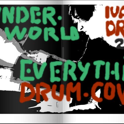 everything Underworld Drumcover 2006 alternative take