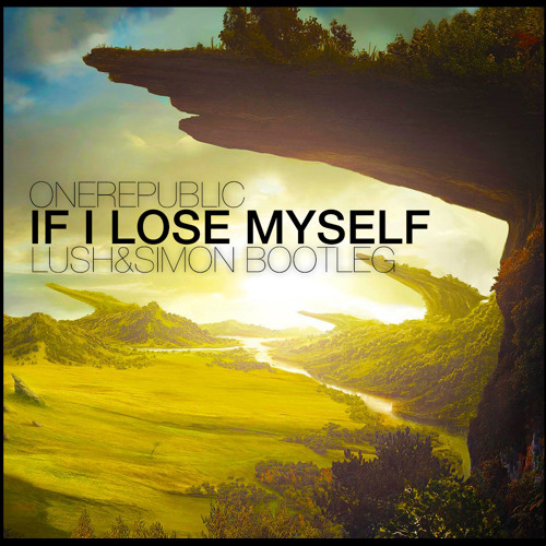 OneRepublic - If I Lose Myself (Lush & Simon Bootleg) [FREE DOWNLOAD]