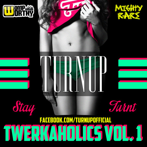 TURNUP - TWERKAHOLICS VOL. 1 [CLICK BUY FOR FREE DOWNLOAD!]