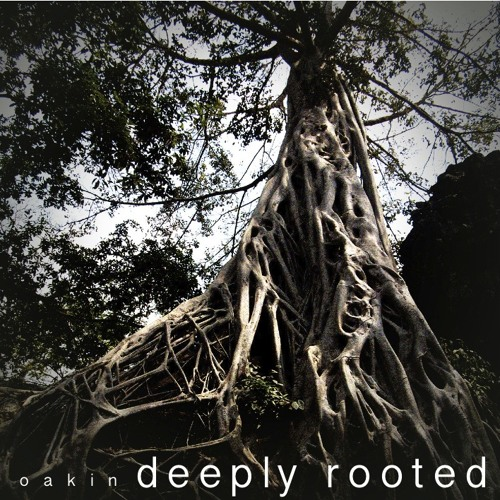Oakin - deeply rooted